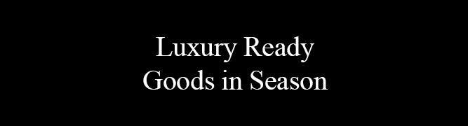 Luxury Ready Goods in Season